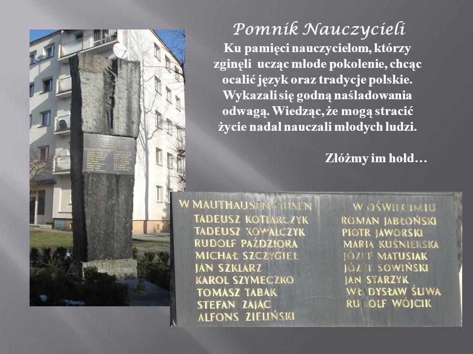 Pomnik Nauczycieli Ku pamięci nauczycielom, którzy zginęli ucząc młode pokolenie, chcąc ocalić język oraz tradycje polskie. Wykazali się godną naślado
