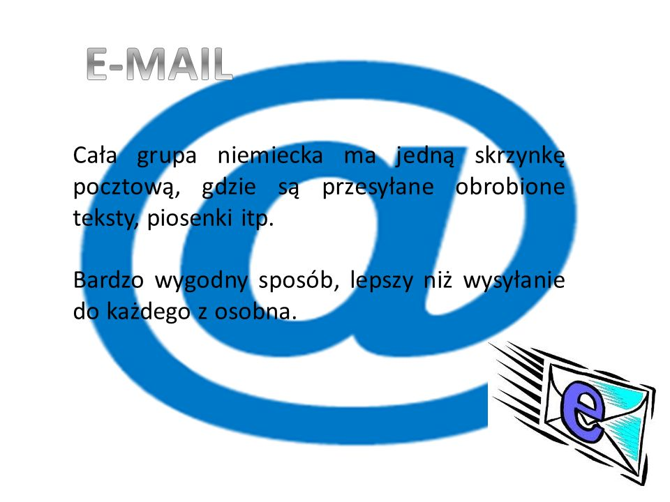 Cała grupa niemiecka ma jedną skrzynkę pocztową, gdzie są przesyłane obrobione teksty, piosenki itp.