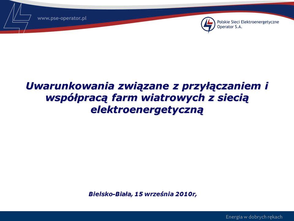 Energia w dobrych rękach Uwarunkowania związane z przyłączaniem i współpracą farm wiatrowych z siecią elektroenergetyczną Bielsko-Biała, 15 września 2