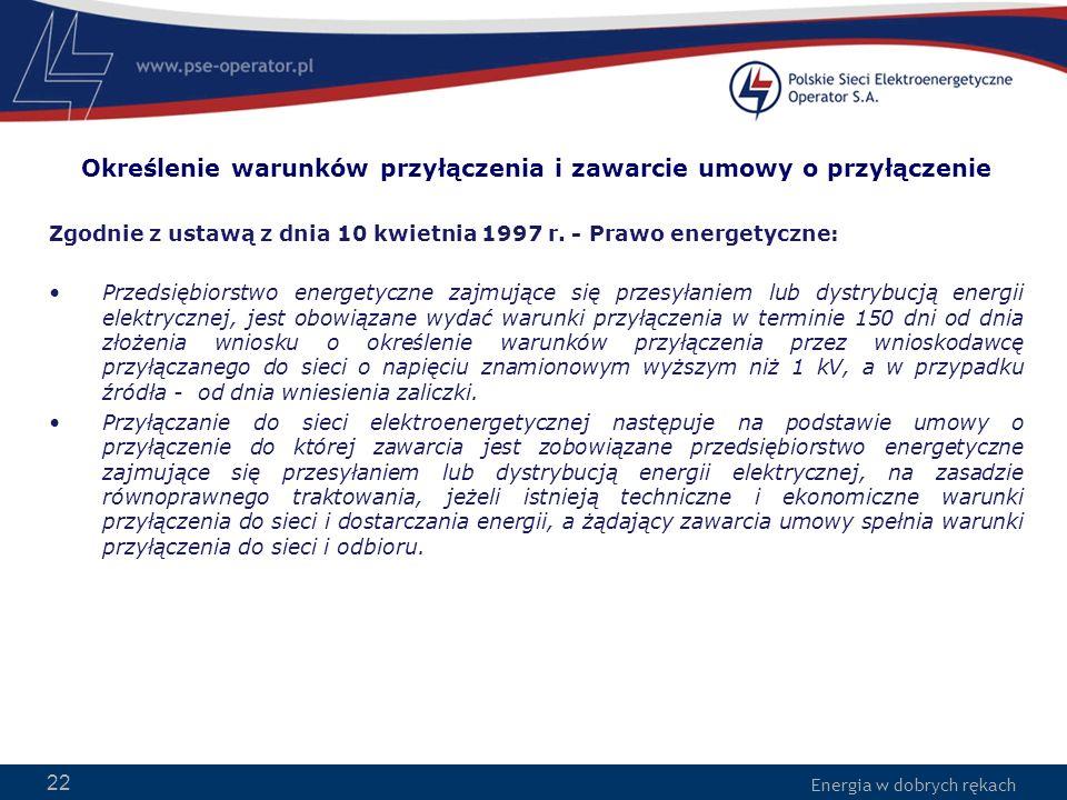 Energia w dobrych rękach 22 Określenie warunków przyłączenia i zawarcie umowy o przyłączenie Zgodnie z ustawą z dnia 10 kwietnia 1997 r. - Prawo energ
