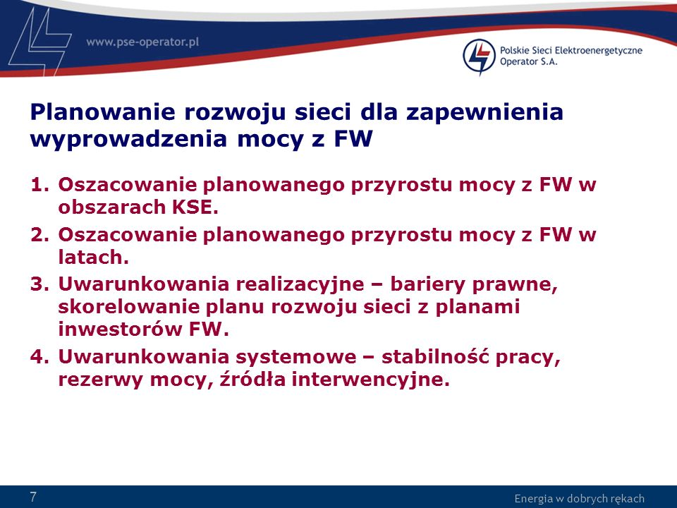 Energia w dobrych rękach 7 Planowanie rozwoju sieci dla zapewnienia wyprowadzenia mocy z FW 1.Oszacowanie planowanego przyrostu mocy z FW w obszarach