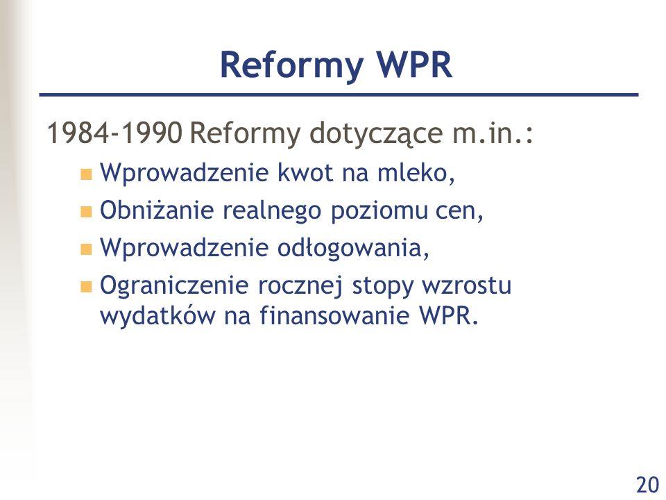 20 Reformy WPR 1984-1990 Reformy dotyczące m.in.: Wprowadzenie kwot na mleko, Obniżanie realnego poziomu cen, Wprowadzenie odłogowania, Ograniczenie r