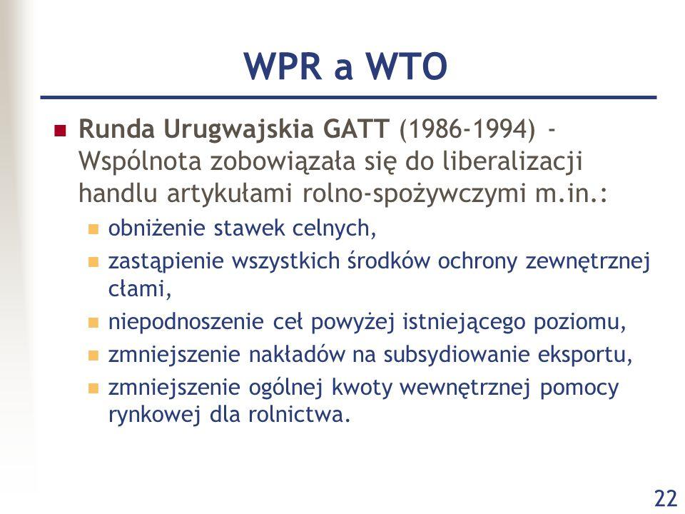 22 WPR a WTO Runda Urugwajskia GATT (1986-1994) - Wspólnota zobowiązała się do liberalizacji handlu artykułami rolno-spożywczymi m.in.: obniżenie staw