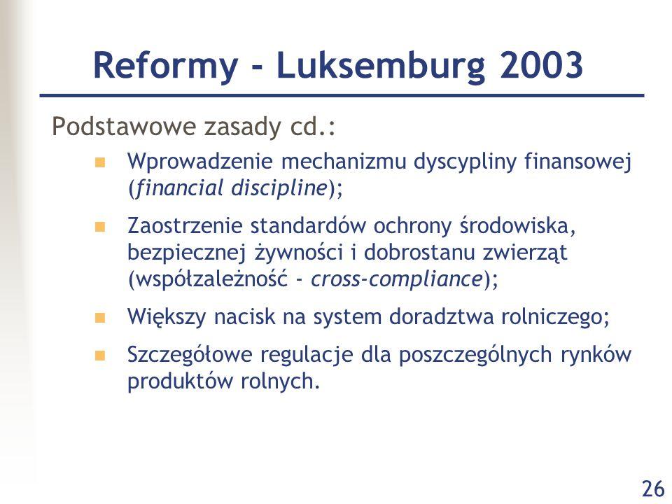 26 Reformy - Luksemburg 2003 Podstawowe zasady cd.: Wprowadzenie mechanizmu dyscypliny finansowej (financial discipline); Zaostrzenie standardów ochro