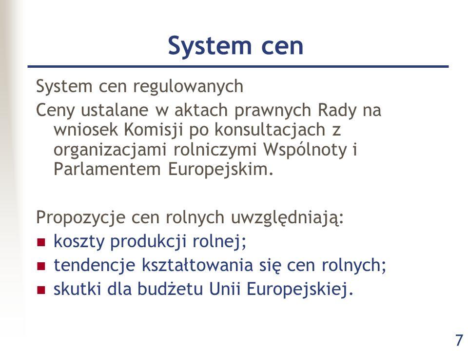 7 System cen System cen regulowanych Ceny ustalane w aktach prawnych Rady na wniosek Komisji po konsultacjach z organizacjami rolniczymi Wspólnoty i P