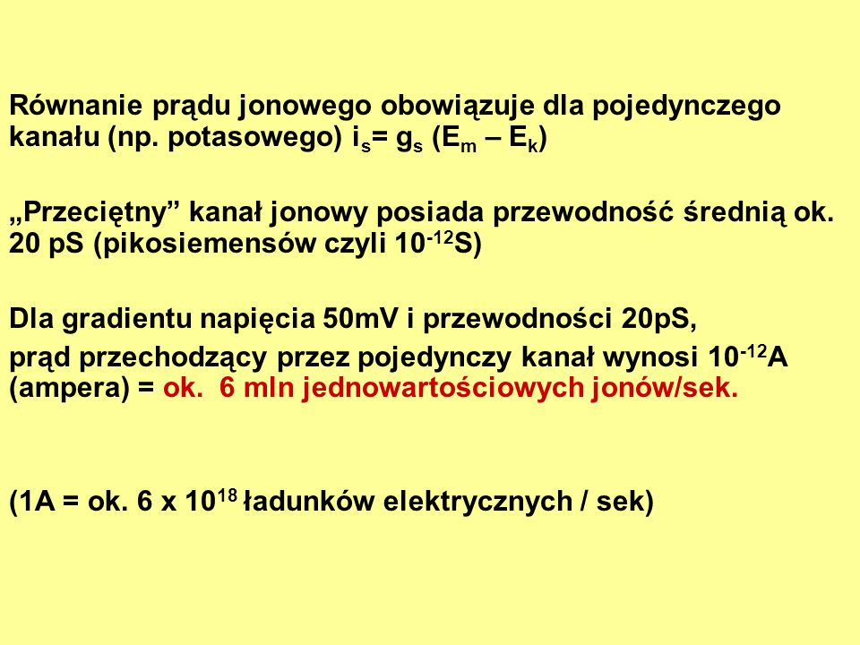 Równanie prądu jonowego obowiązuje dla pojedynczego kanału (np. potasowego) i s = g s (E m – E k ) Przeciętny kanał jonowy posiada przewodność średnią
