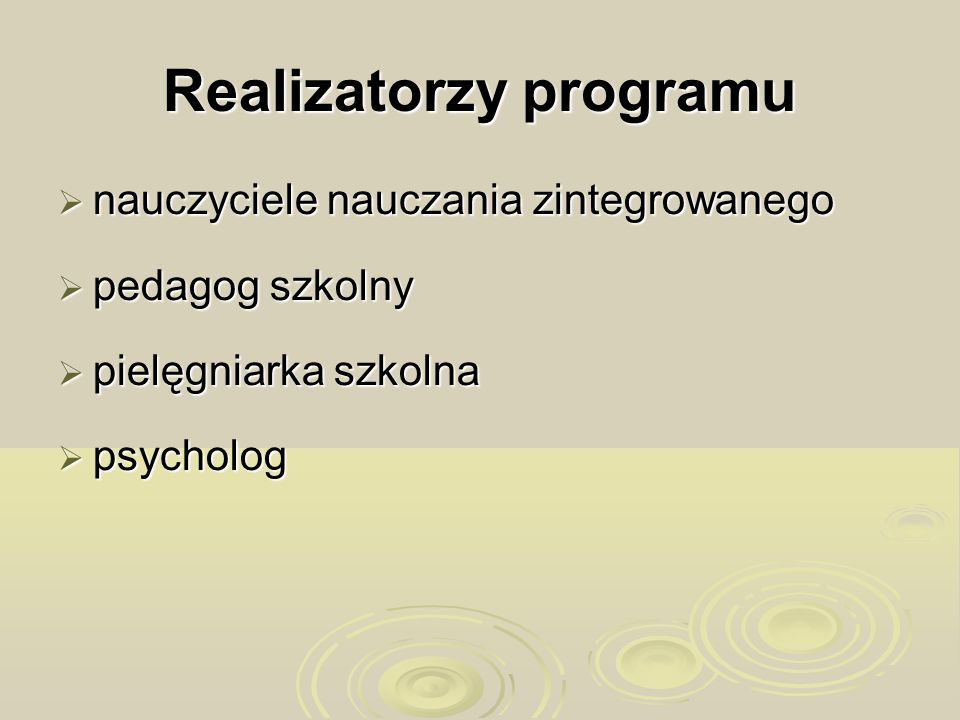 Realizatorzy programu nauczyciele nauczania zintegrowanego nauczyciele nauczania zintegrowanego pedagog szkolny pedagog szkolny pielęgniarka szkolna p