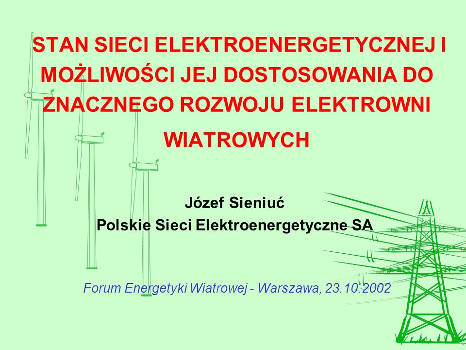 STAN SIECI ELEKTROENERGETYCZNEJ I MOŻLIWOŚCI JEJ DOSTOSOWANIA DO ZNACZNEGO ROZWOJU ELEKTROWNI WIATROWYCH Józef Sieniuć Polskie Sieci Elektroenergetycz