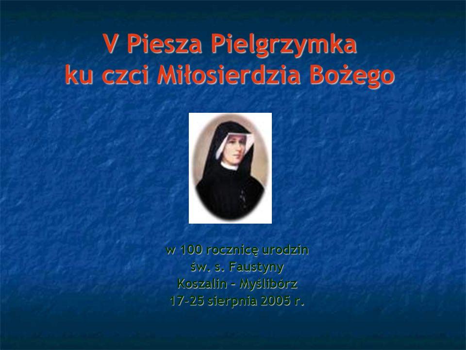 V Piesza Pielgrzymka ku czci Miłosierdzia Bożego w 100 rocznicę urodzin św. s. Faustyny Koszalin – Myślibórz 17-25 sierpnia 2005 r.