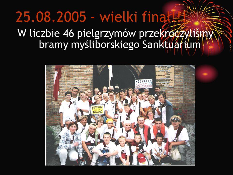 25.08.2005 - wielki finał!!! W liczbie 46 pielgrzymów przekroczyliśmy bramy myśliborskiego Sanktuarium