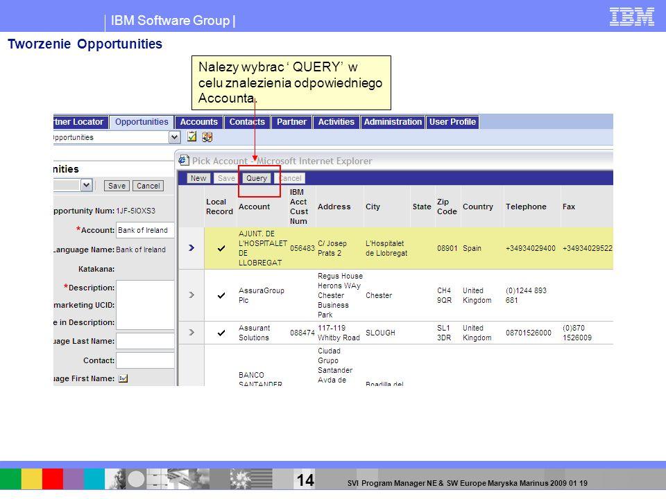 IBM Software Group | 14 SVI Program Manager NE & SW Europe Maryska Marinus 2009 01 19 Nalezy wybrac QUERY w celu znalezienia odpowiedniego Accounta. T