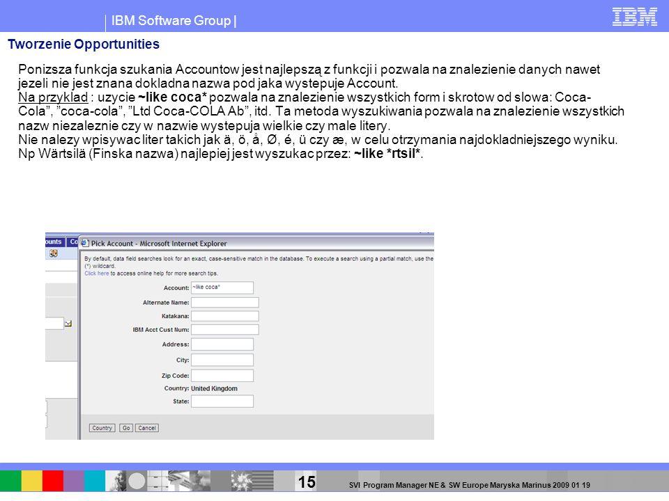 IBM Software Group | 15 SVI Program Manager NE & SW Europe Maryska Marinus 2009 01 19 Ponizsza funkcja szukania Accountow jest najlepszą z funkcji i p