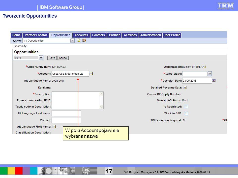 IBM Software Group | 17 SVI Program Manager NE & SW Europe Maryska Marinus 2009 01 19 W polu Account pojawi sie wybrana nazwa Tworzenie Opportunities