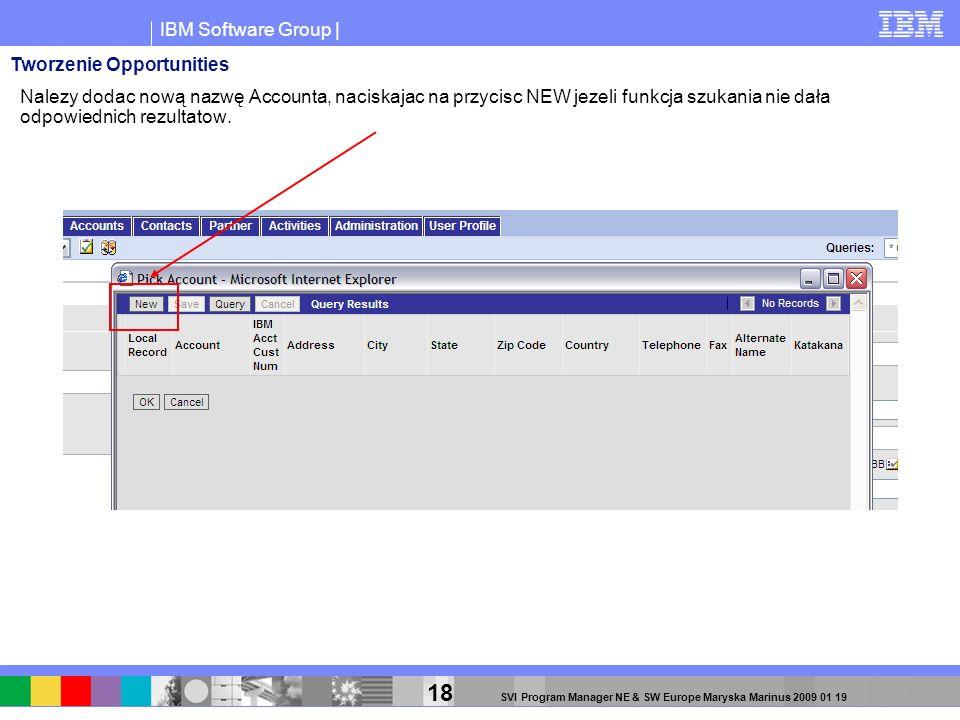 IBM Software Group | 18 SVI Program Manager NE & SW Europe Maryska Marinus 2009 01 19 Nalezy dodac nową nazwę Accounta, naciskajac na przycisc NEW jez