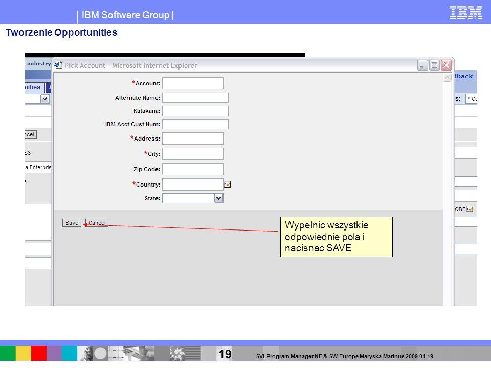 IBM Software Group | 19 SVI Program Manager NE & SW Europe Maryska Marinus 2009 01 19 Wypelnic wszystkie odpowiednie pola i nacisnac SAVE Tworzenie Op