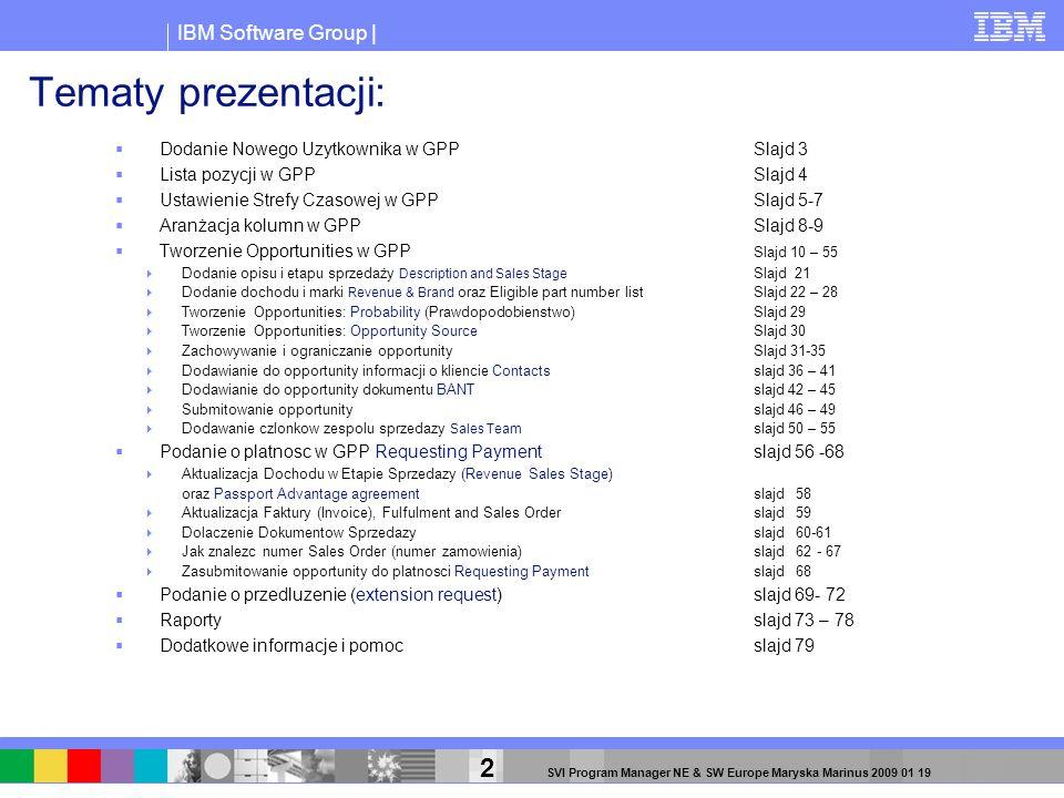 IBM Software Group | 53 SVI Program Manager NE & SW Europe Maryska Marinus 2009 01 19 Tworzenie Opportunities: dodawanie czlonkow Sales Team Mozna takze skorzystac z funkcji wyszukiwania: ~like name* (nalezy uwazac przy wpisywaniu na znaki szczegolne) lub wybrac opcje email address i wpisac adres mailowy i nacisnac GO.