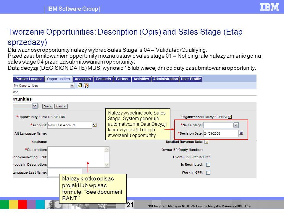 IBM Software Group | 21 SVI Program Manager NE & SW Europe Maryska Marinus 2009 01 19 Tworzenie Opportunities: Description (Opis) and Sales Stage (Eta