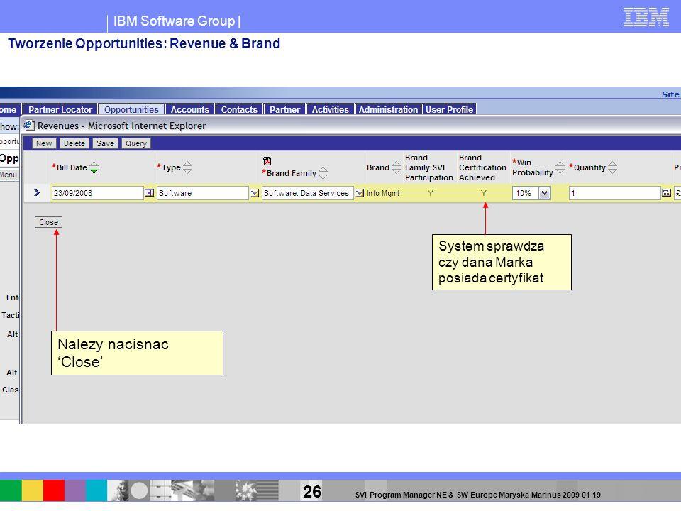 IBM Software Group | 26 SVI Program Manager NE & SW Europe Maryska Marinus 2009 01 19 Nalezy nacisnac Close System sprawdza czy dana Marka posiada cer