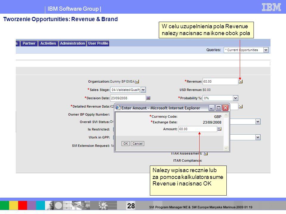 IBM Software Group | 28 SVI Program Manager NE & SW Europe Maryska Marinus 2009 01 19 W celu uzupelnienia pola Revenue nalezy nacisnac na ikone obok p