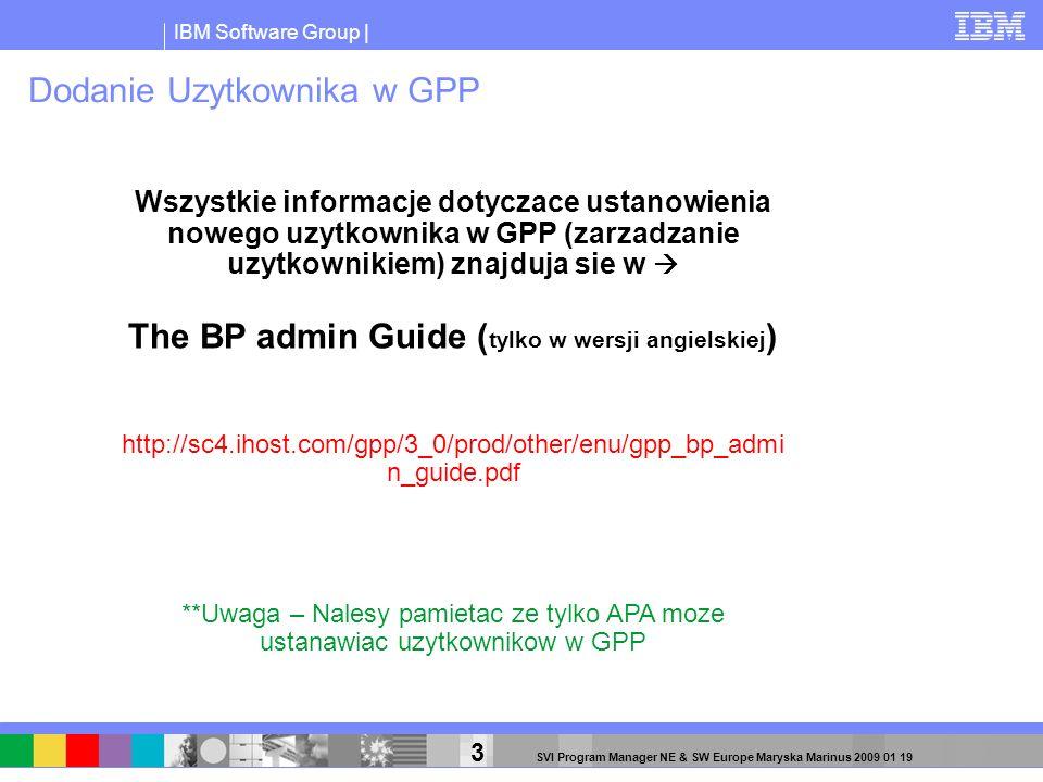 IBM Software Group | 3 SVI Program Manager NE & SW Europe Maryska Marinus 2009 01 19 Dodanie Uzytkownika w GPP Wszystkie informacje dotyczace ustanowi