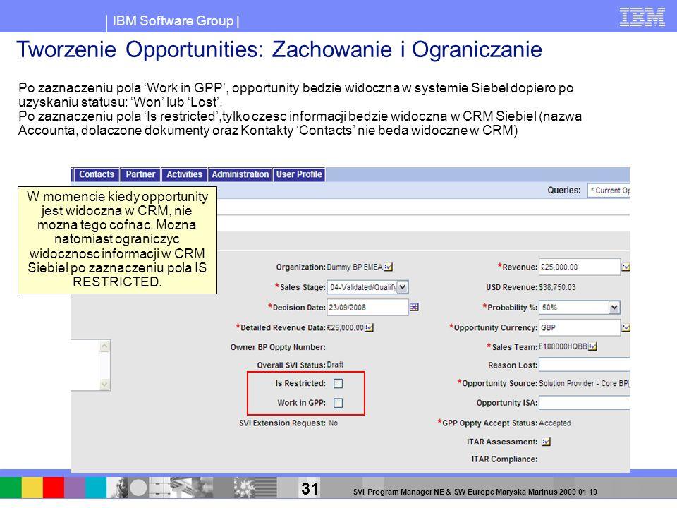 IBM Software Group | 31 SVI Program Manager NE & SW Europe Maryska Marinus 2009 01 19 Po zaznaczeniu pola Work in GPP, opportunity bedzie widoczna w s