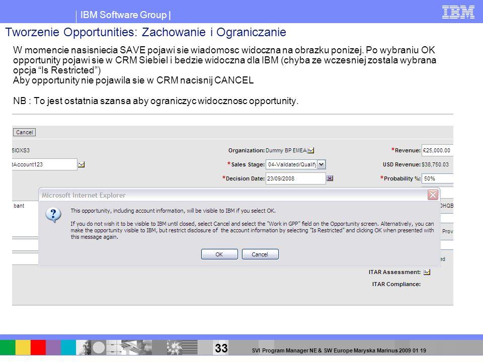 IBM Software Group | 33 SVI Program Manager NE & SW Europe Maryska Marinus 2009 01 19 W momencie nasisniecia SAVE pojawi sie wiadomosc widoczna na obr