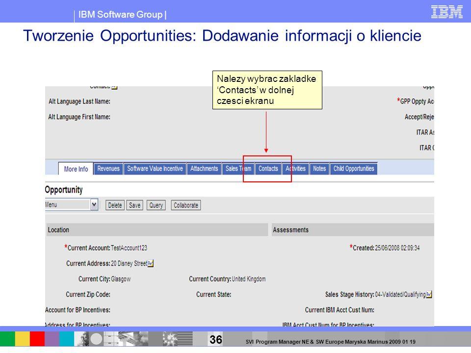 IBM Software Group | 36 SVI Program Manager NE & SW Europe Maryska Marinus 2009 01 19 Tworzenie Opportunities: Dodawanie informacji o kliencie Nalezy