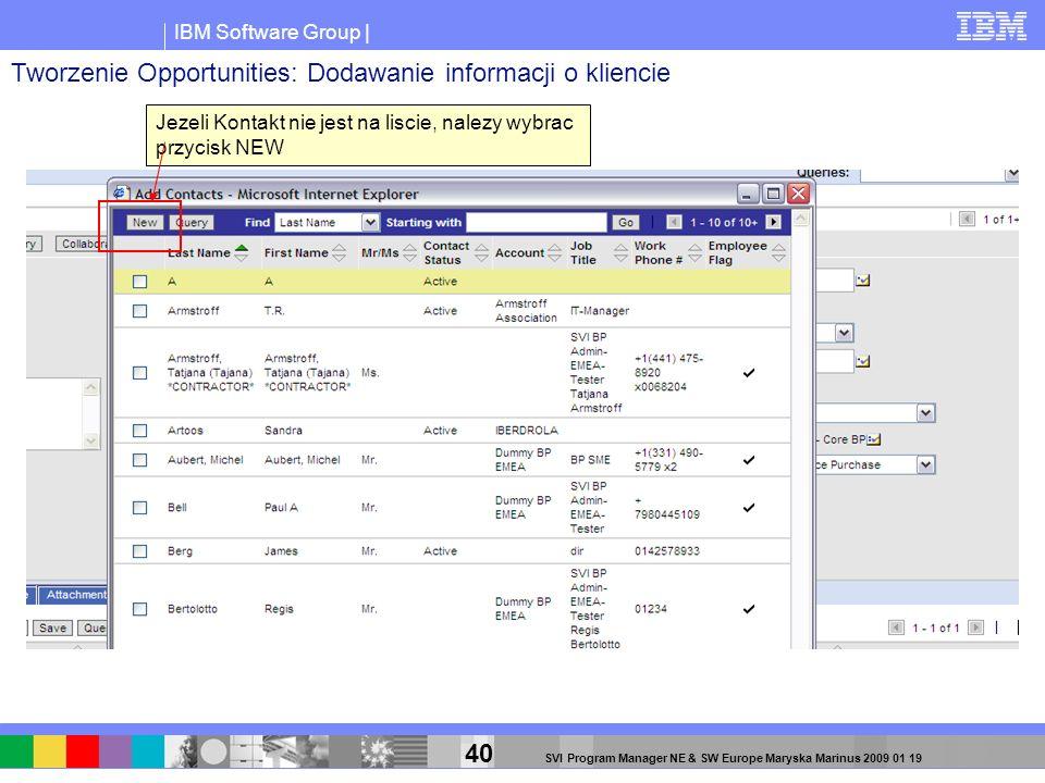 IBM Software Group | 40 SVI Program Manager NE & SW Europe Maryska Marinus 2009 01 19 Jezeli Kontakt nie jest na liscie, nalezy wybrac przycisk NEW Tw