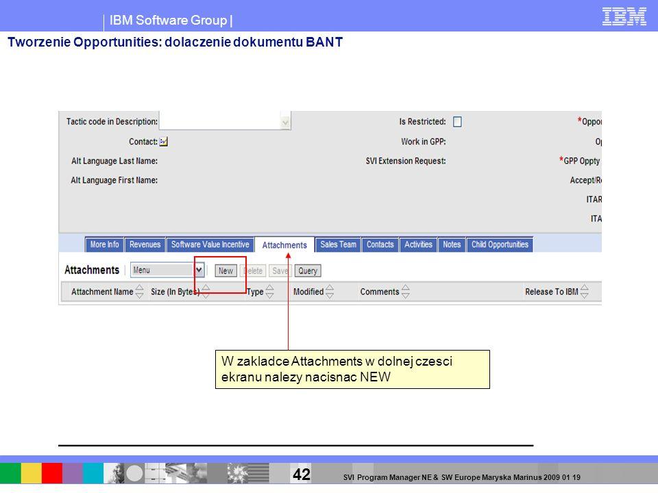 IBM Software Group | 42 SVI Program Manager NE & SW Europe Maryska Marinus 2009 01 19 Tworzenie Opportunities: dolaczenie dokumentu BANT W zakladce At