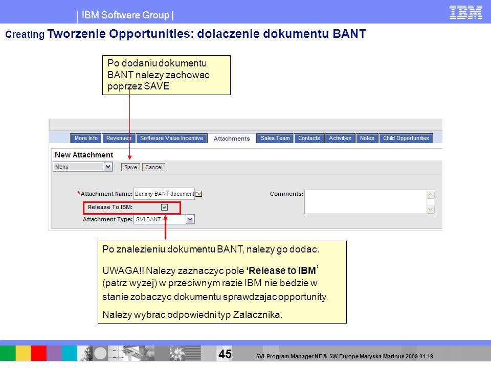 IBM Software Group | 45 SVI Program Manager NE & SW Europe Maryska Marinus 2009 01 19 Po znalezieniu dokumentu BANT, nalezy go dodac. UWAGA!! Nalezy z