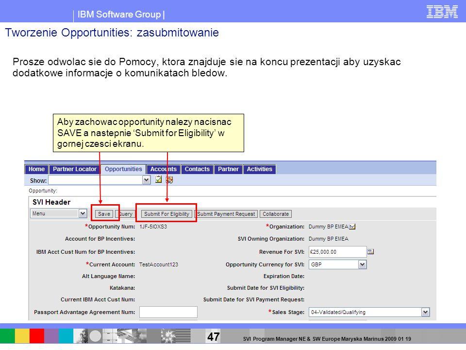 IBM Software Group | 47 SVI Program Manager NE & SW Europe Maryska Marinus 2009 01 19 Aby zachowac opportunity nalezy nacisnac SAVE a nastepnie Submit
