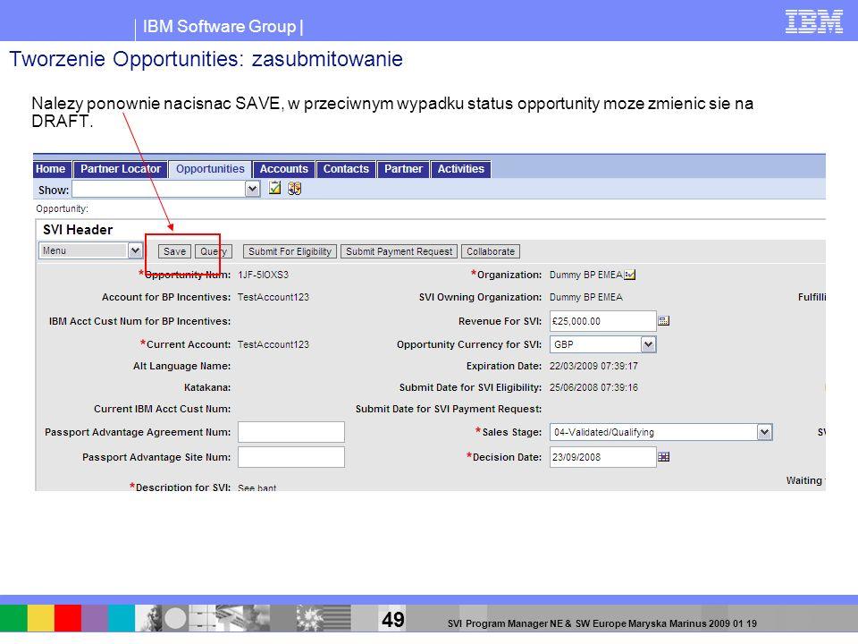 IBM Software Group | 49 SVI Program Manager NE & SW Europe Maryska Marinus 2009 01 19 Nalezy ponownie nacisnac SAVE, w przeciwnym wypadku status oppor
