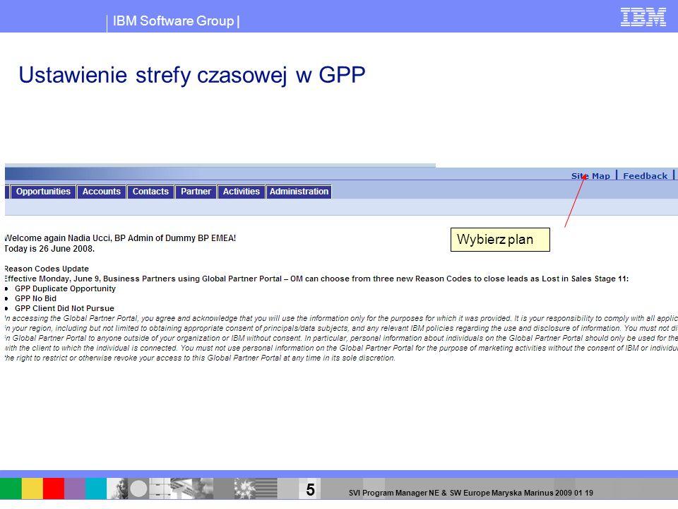 IBM Software Group | 6 SVI Program Manager NE & SW Europe Maryska Marinus 2009 01 19 Scroll down the list on the left and nder User Profile, select Personal Profile Nalezy przewinac liste po lewej stronie i wybrac z Profilu Uzytkownika (USER PROFILE) Wlasny Profil (PERSONAL PROFILE) Ustawienie strefy czasowej w GPP