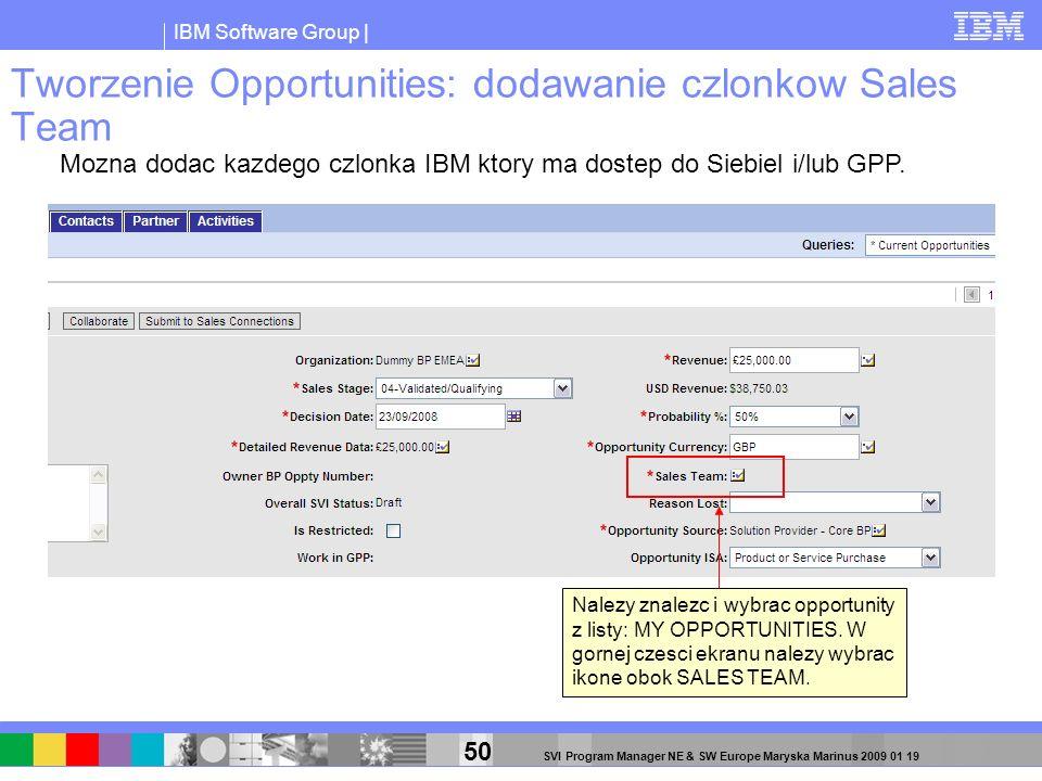 IBM Software Group | 50 SVI Program Manager NE & SW Europe Maryska Marinus 2009 01 19 Tworzenie Opportunities: dodawanie czlonkow Sales Team Nalezy zn