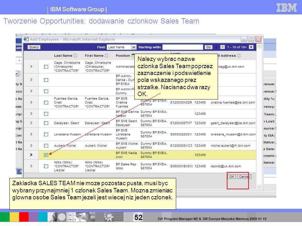 IBM Software Group | 52 SVI Program Manager NE & SW Europe Maryska Marinus 2009 01 19 Nalezy wybrac nazwe czlonka Sales Team poprzez zaznaczenie i pod