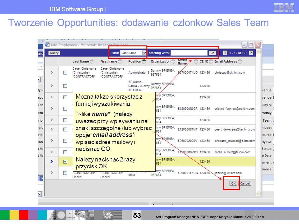 IBM Software Group | 53 SVI Program Manager NE & SW Europe Maryska Marinus 2009 01 19 Tworzenie Opportunities: dodawanie czlonkow Sales Team Mozna tak