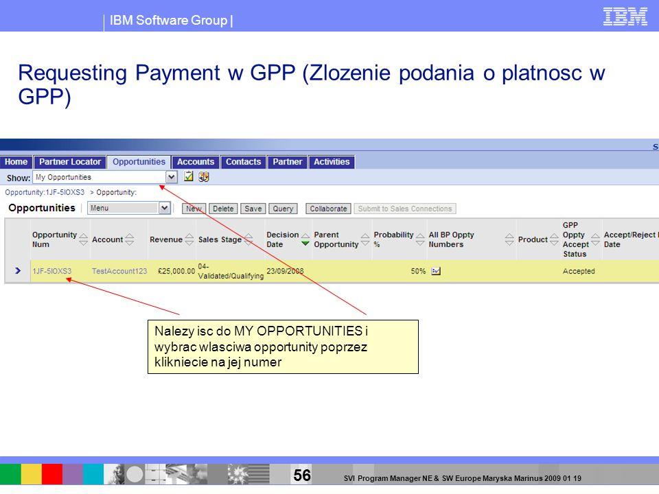 IBM Software Group | 56 SVI Program Manager NE & SW Europe Maryska Marinus 2009 01 19 Requesting Payment w GPP (Zlozenie podania o platnosc w GPP) Nal