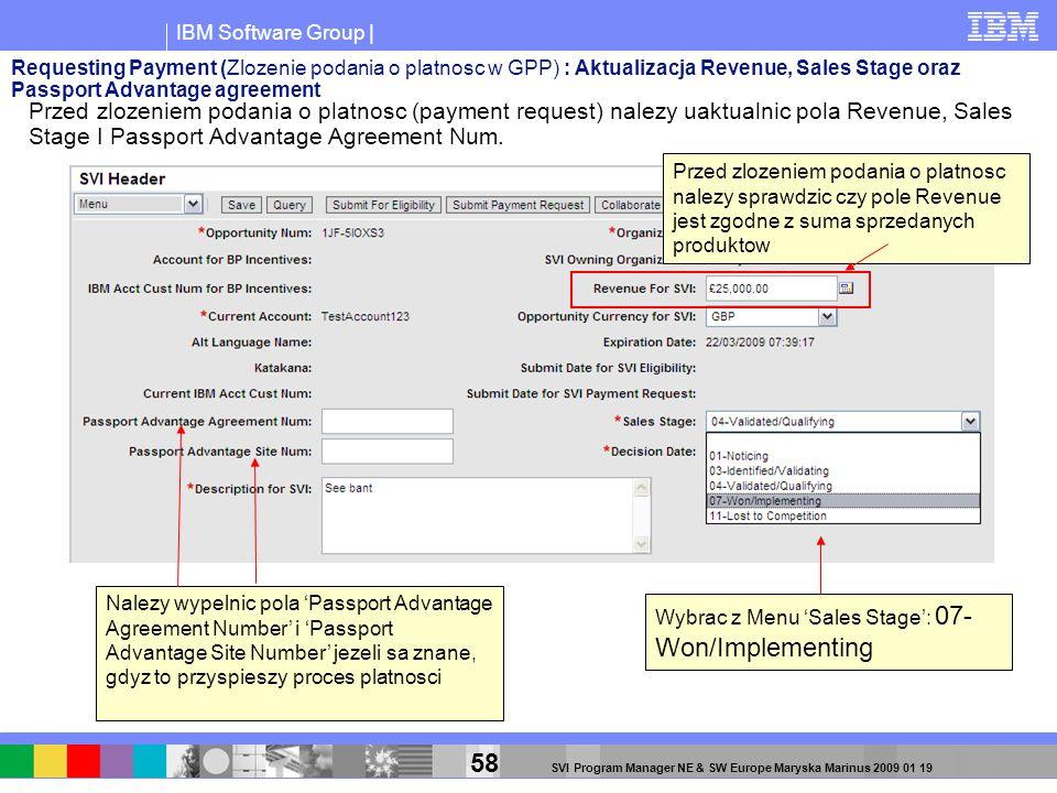 IBM Software Group | 58 SVI Program Manager NE & SW Europe Maryska Marinus 2009 01 19 Wybrac z Menu Sales Stage: 07- Won/Implementing Nalezy wypelnic