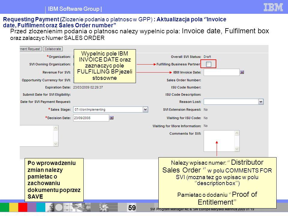 IBM Software Group | 59 SVI Program Manager NE & SW Europe Maryska Marinus 2009 01 19 Wypelnic pole IBM INVOICE DATE oraz zaznaczyc pole FULFILLING BP