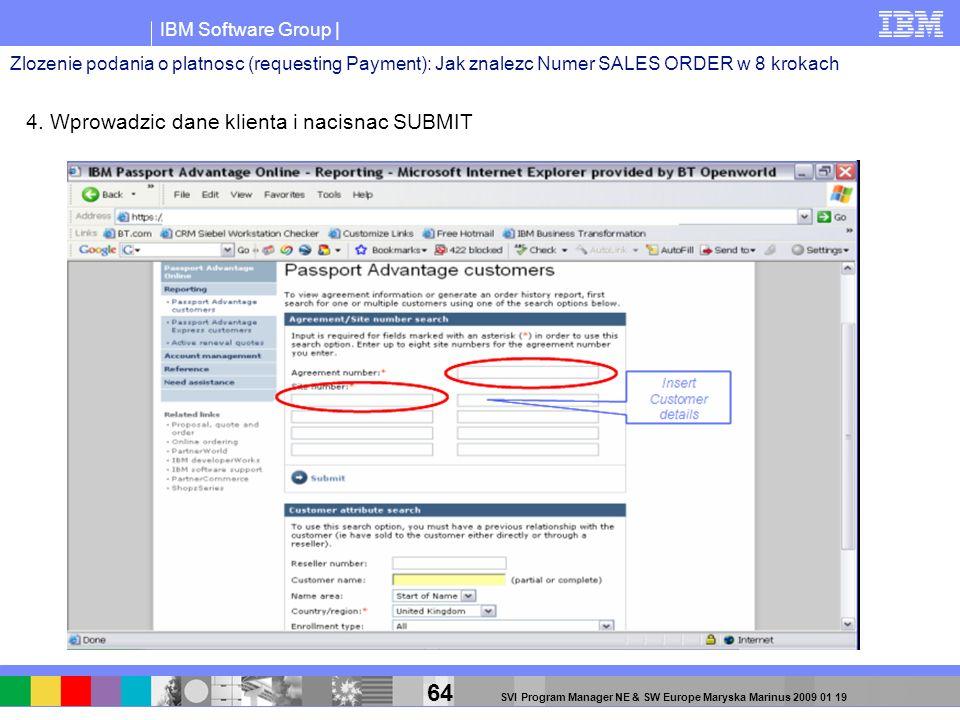 IBM Software Group | 64 SVI Program Manager NE & SW Europe Maryska Marinus 2009 01 19 4. Wprowadzic dane klienta i nacisnac SUBMIT Zlozenie podania o