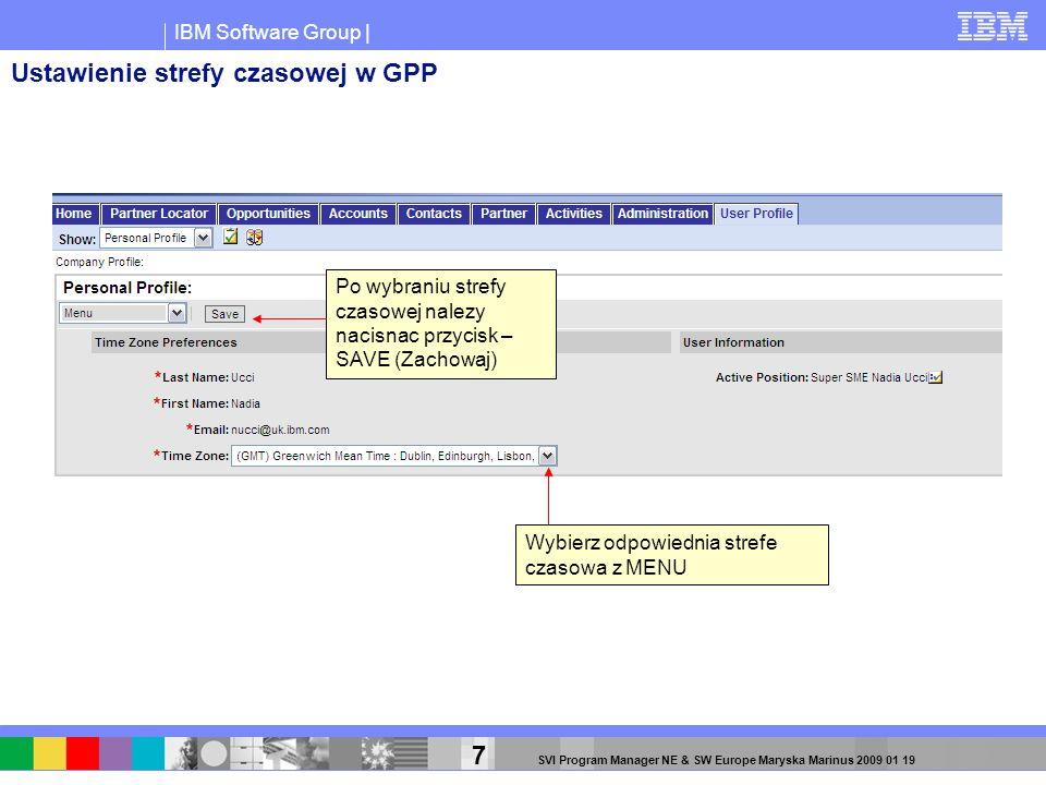 IBM Software Group | 7 SVI Program Manager NE & SW Europe Maryska Marinus 2009 01 19 Wybierz odpowiednia strefe czasowa z MENU Po wybraniu strefy czas