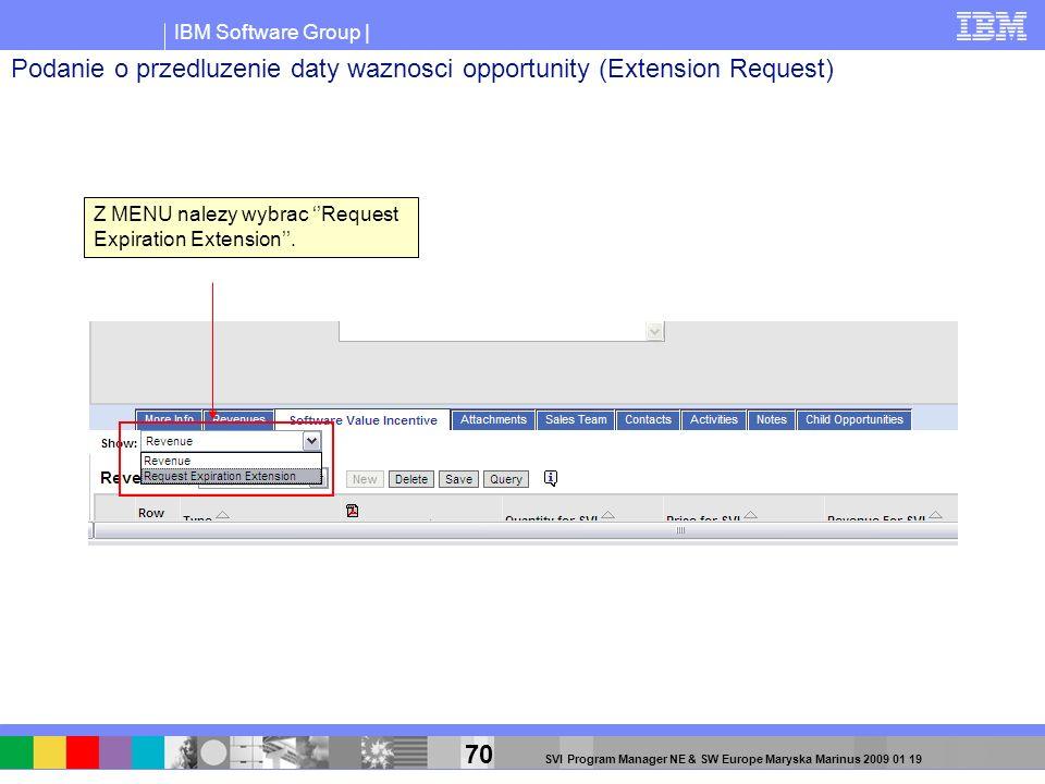 IBM Software Group | 70 SVI Program Manager NE & SW Europe Maryska Marinus 2009 01 19 Z MENU nalezy wybrac Request Expiration Extension. Podanie o prz