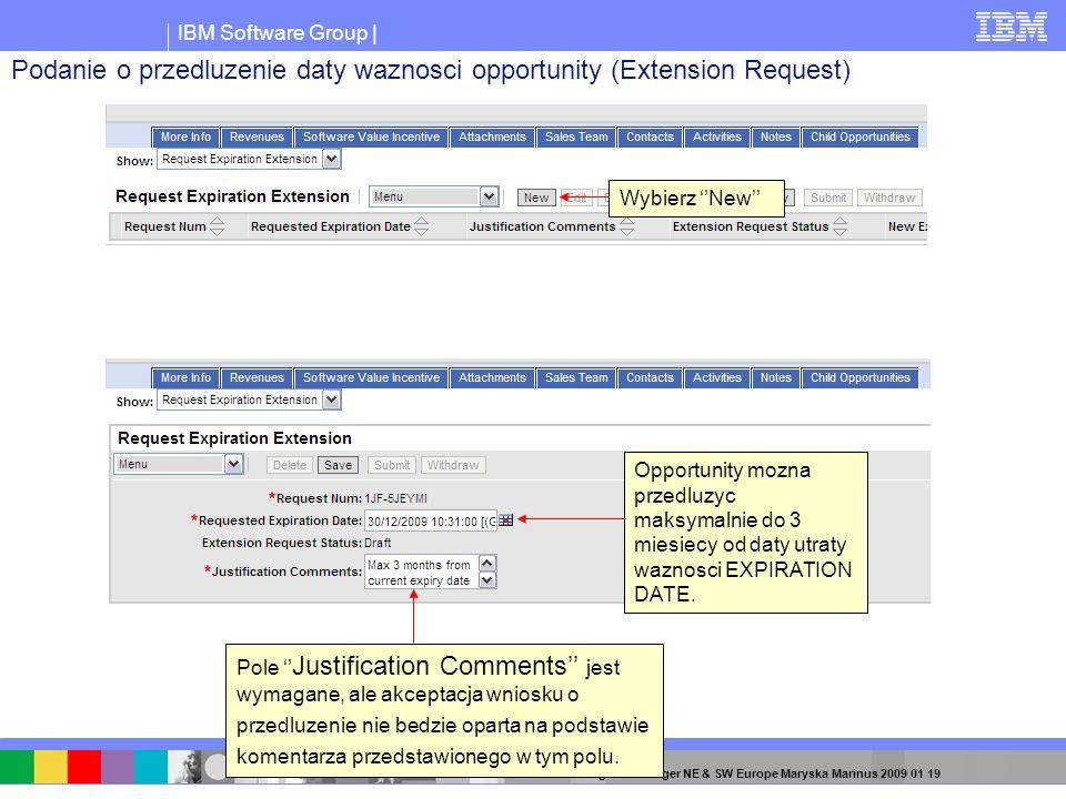 IBM Software Group | 71 SVI Program Manager NE & SW Europe Maryska Marinus 2009 01 19 Wybierz New Opportunity mozna przedluzyc maksymalnie do 3 miesie