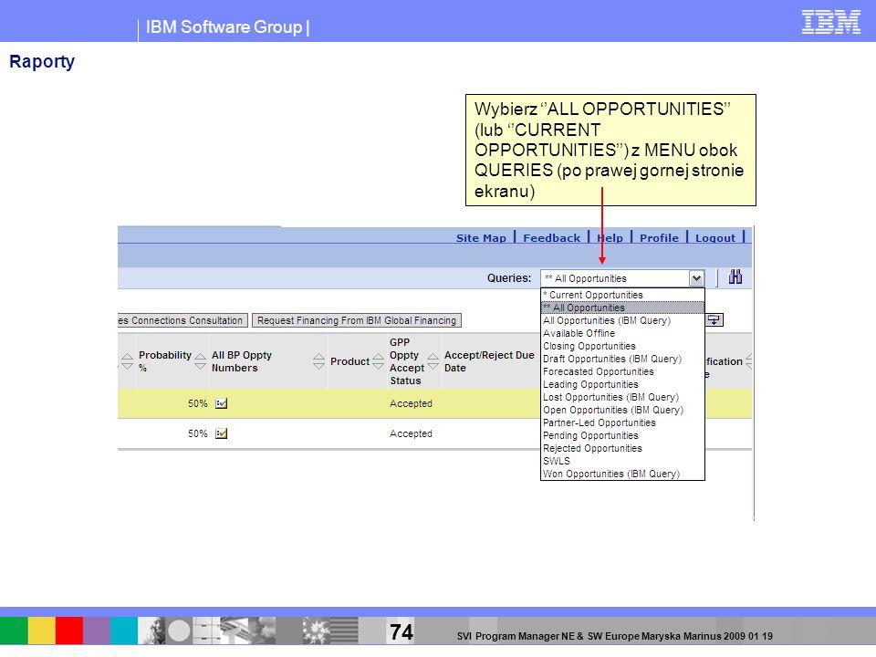IBM Software Group | 74 SVI Program Manager NE & SW Europe Maryska Marinus 2009 01 19 Wybierz ALL OPPORTUNITIES (lub CURRENT OPPORTUNITIES) z MENU obo