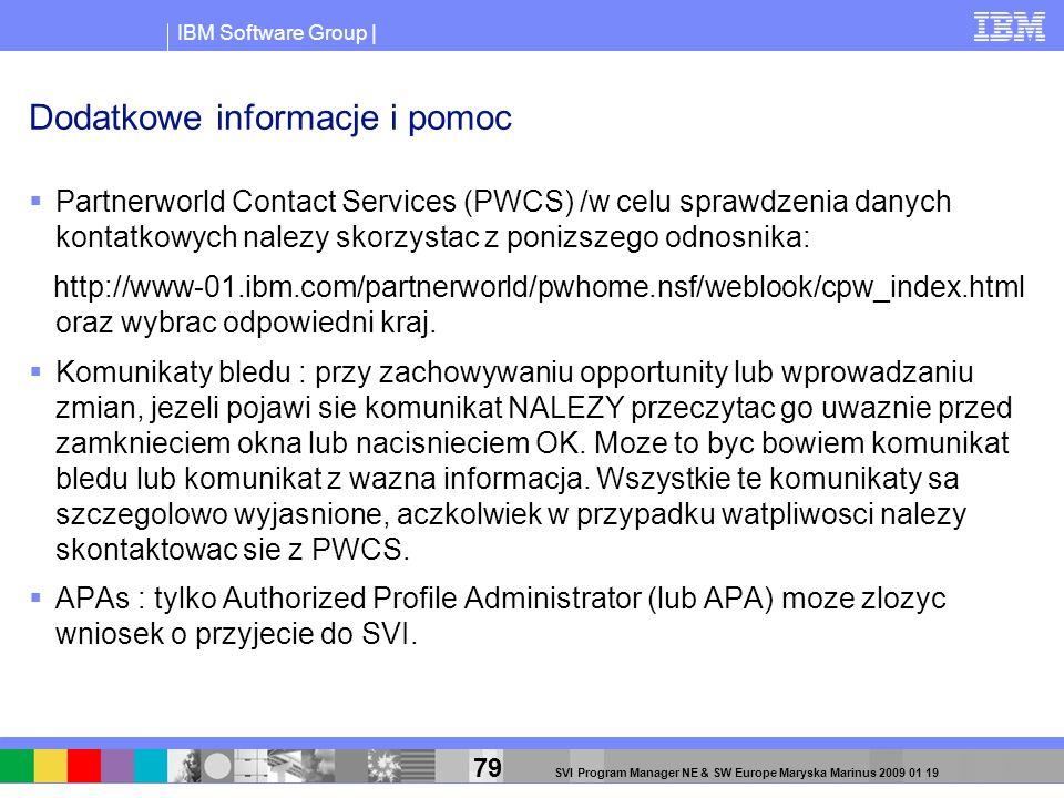 IBM Software Group | 79 SVI Program Manager NE & SW Europe Maryska Marinus 2009 01 19 Dodatkowe informacje i pomoc Partnerworld Contact Services (PWCS