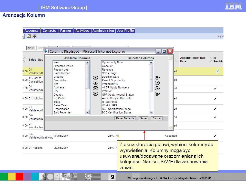 IBM Software Group | 9 SVI Program Manager NE & SW Europe Maryska Marinus 2009 01 19 Z okna ktore sie pojawi, wybierz kolumny do wyswietlenia. Kolumny