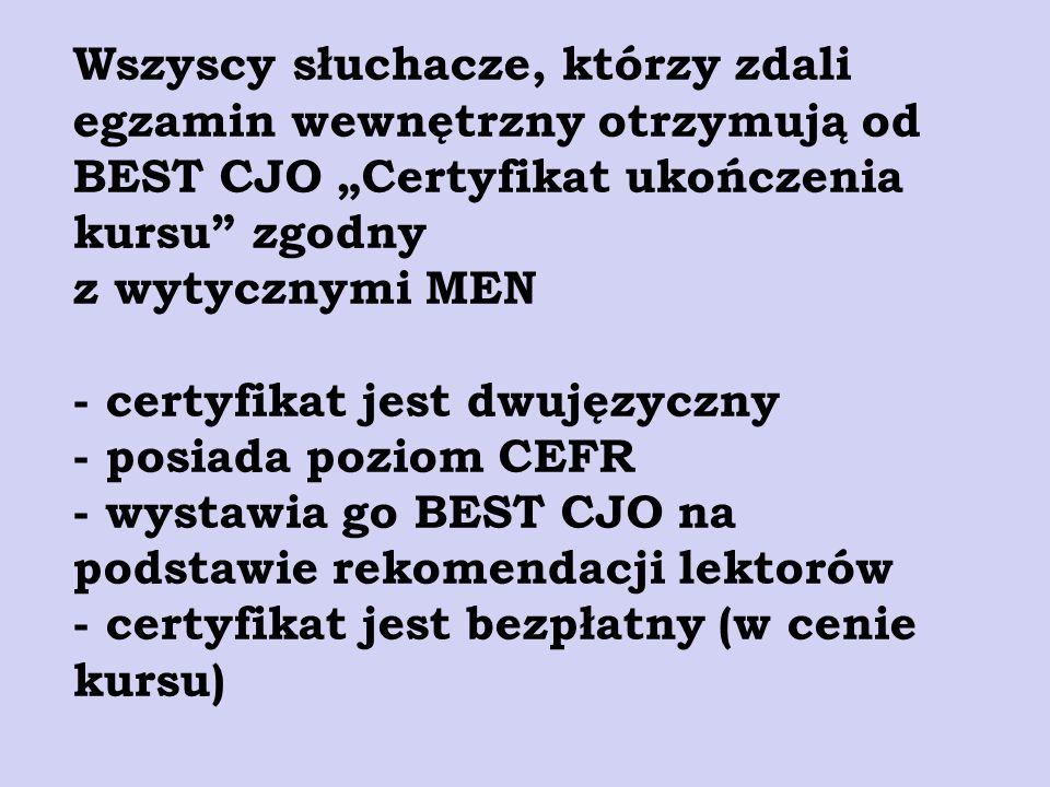 Wszyscy słuchacze, którzy zdali egzamin wewnętrzny otrzymują od BEST CJO Certyfikat ukończenia kursu zgodny z wytycznymi MEN - certyfikat jest dwujęzy