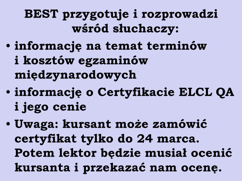 BEST przygotuje i rozprowadzi wśród słuchaczy: informację na temat terminów i kosztów egzaminów międzynarodowych informację o Certyfikacie ELCL QA i j
