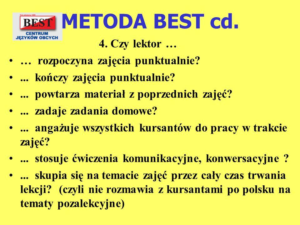 METODA BEST cd. 4. Czy lektor … … rozpoczyna zajęcia punktualnie?... kończy zajęcia punktualnie?... powtarza materiał z poprzednich zajęć?... zadaje z