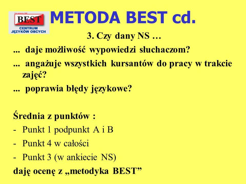 METODA BEST cd. 3. Czy dany NS …... daje możliwość wypowiedzi słuchaczom?... angażuje wszystkich kursantów do pracy w trakcie zajęć?... poprawia błędy